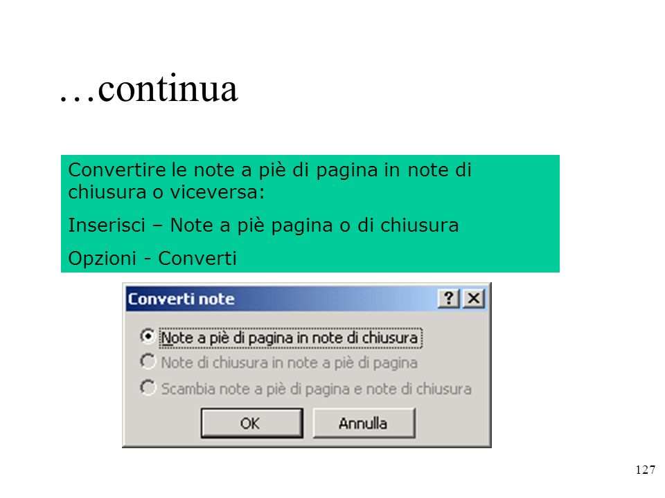 …continua Convertire le note a piè di pagina in note di chiusura o viceversa: Inserisci – Note a piè pagina o di chiusura.