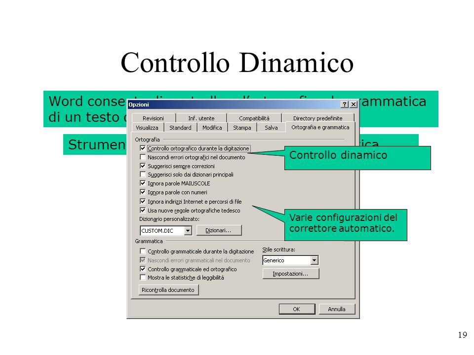 Controllo Dinamico Word consente di controllare l'ortografia e la grammatica di un testo durante la digitazione dello stesso.