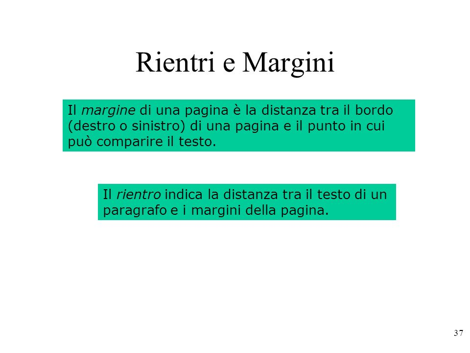 Rientri e Margini Il margine di una pagina è la distanza tra il bordo (destro o sinistro) di una pagina e il punto in cui può comparire il testo.