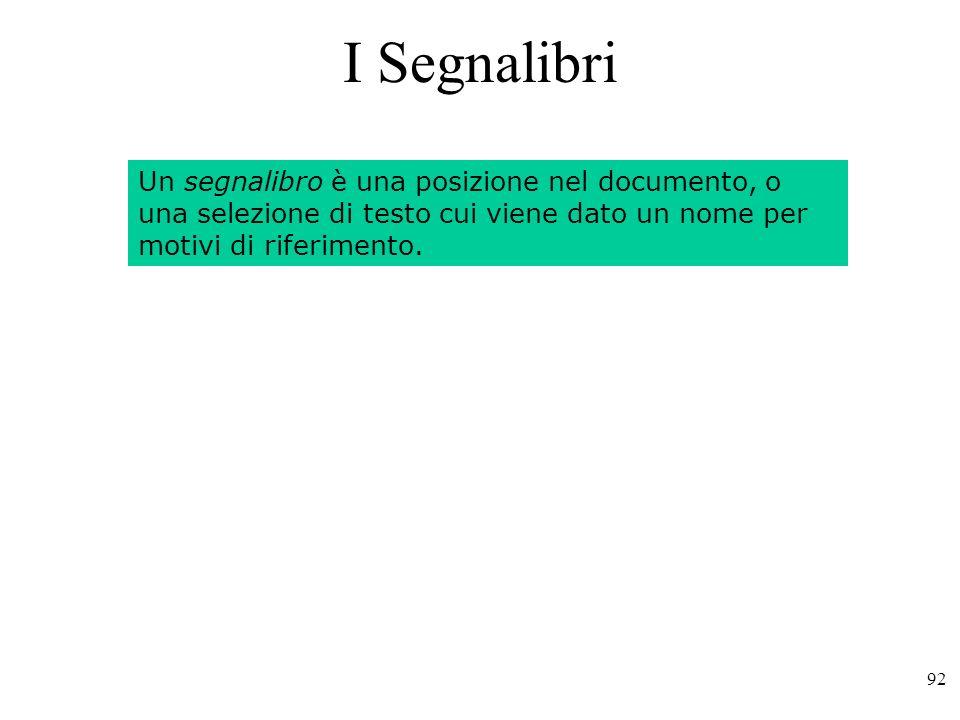I Segnalibri Un segnalibro è una posizione nel documento, o una selezione di testo cui viene dato un nome per motivi di riferimento.