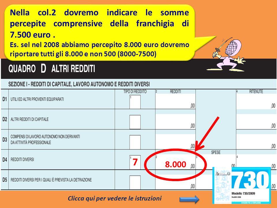 Nella col.2 dovremo indicare le somme percepite comprensive della franchigia di 7.500 euro .