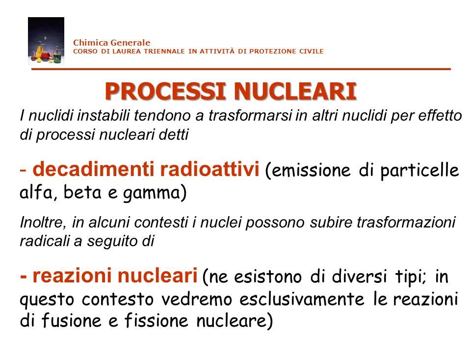 Chimica Generale CORSO DI LAUREA TRIENNALE IN ATTIVITÀ DI PROTEZIONE CIVILE. PROCESSI NUCLEARI.