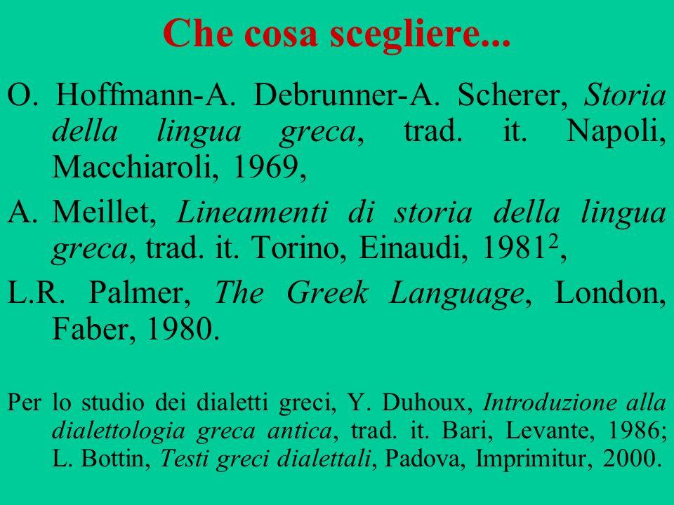 Che cosa scegliere... O. Hoffmann-A. Debrunner-A. Scherer, Storia della lingua greca, trad. it. Napoli, Macchiaroli, 1969,
