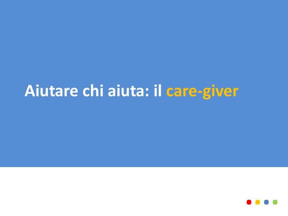 Aiutare chi aiuta: il care-giver