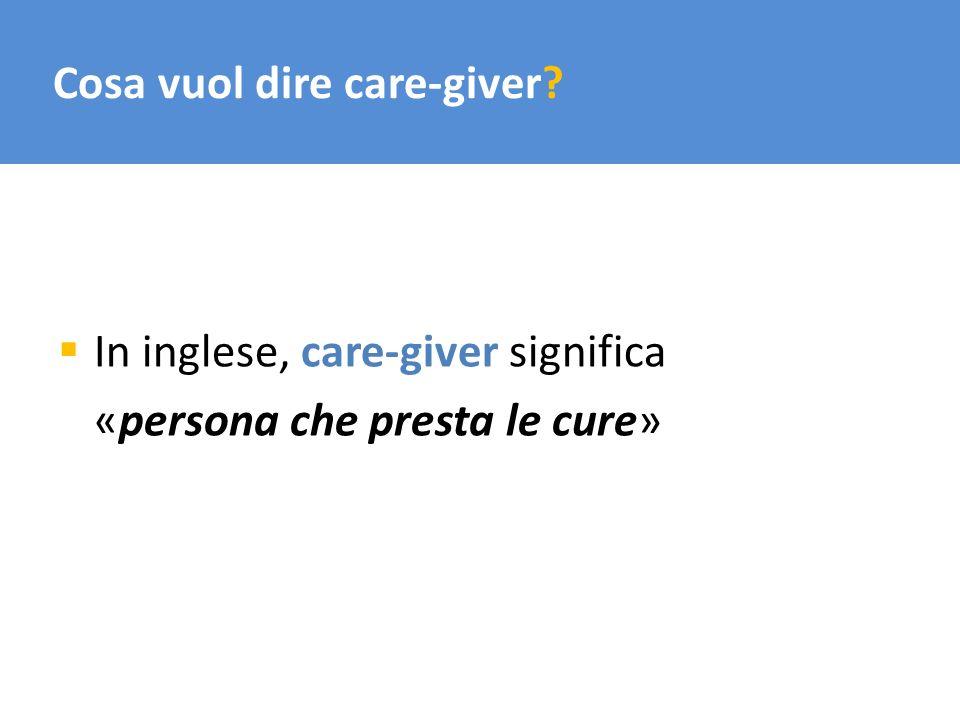 Cosa vuol dire care-giver