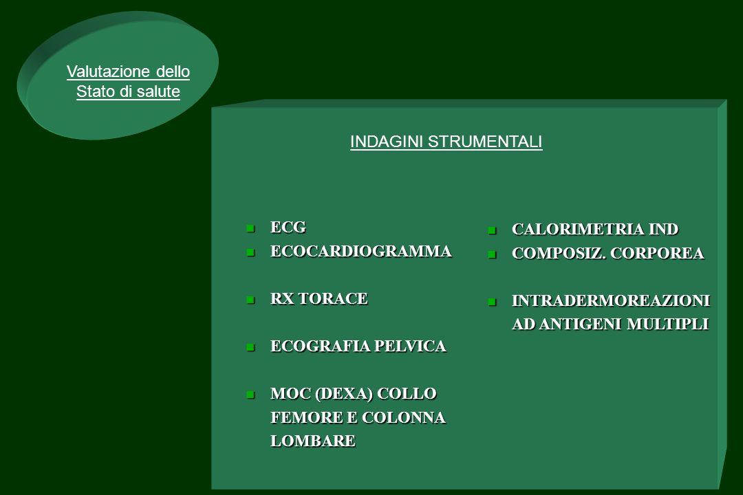 Valutazione dello Stato di salute. INDAGINI STRUMENTALI. ECG. ECOCARDIOGRAMMA. RX TORACE. ECOGRAFIA PELVICA.