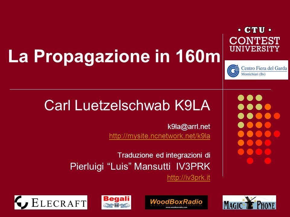La Propagazione in 160m Carl Luetzelschwab K9LA
