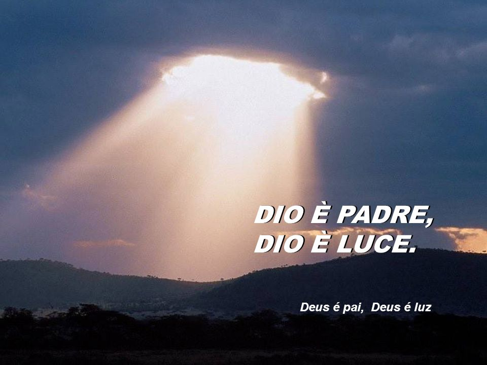 DIO È PADRE, DIO È LUCE. Deus é pai, Deus é luz