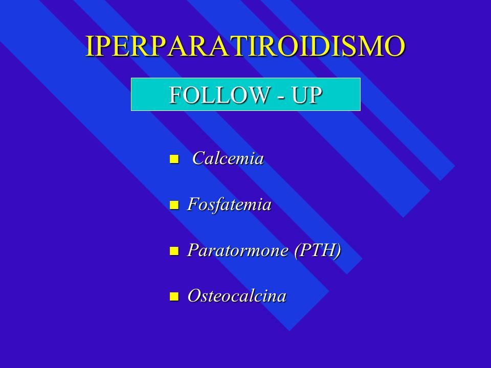 IPERPARATIROIDISMO FOLLOW - UP Calcemia Fosfatemia Paratormone (PTH)