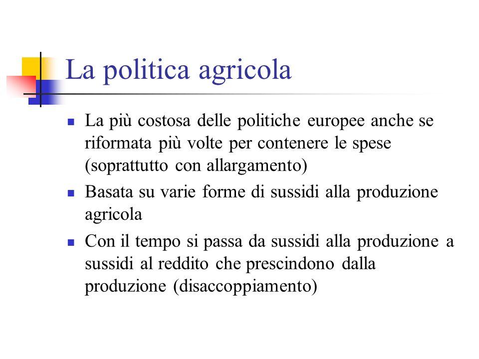La politica agricola La più costosa delle politiche europee anche se riformata più volte per contenere le spese (soprattutto con allargamento)