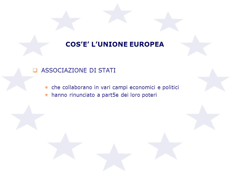 COS'E' L'UNIONE EUROPEA