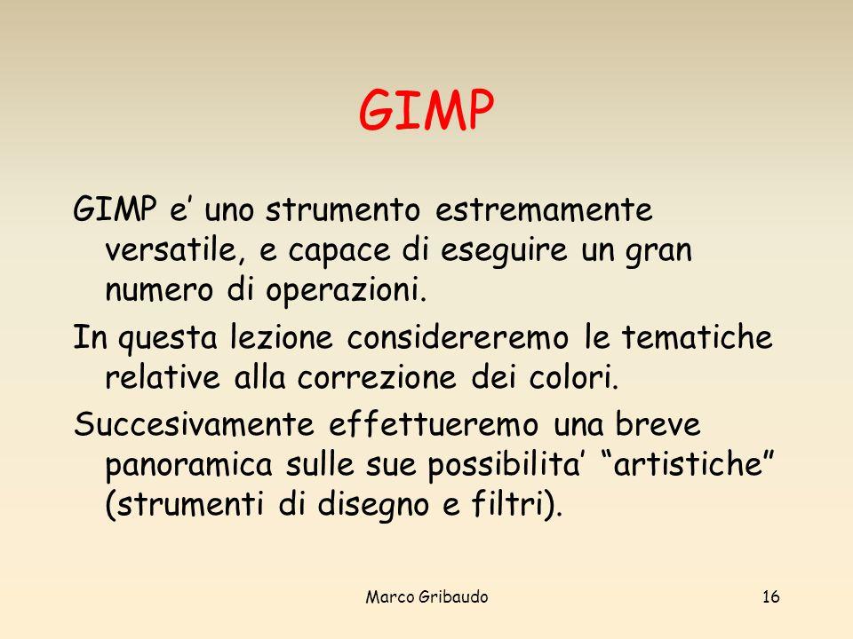 GIMP GIMP e' uno strumento estremamente versatile, e capace di eseguire un gran numero di operazioni.