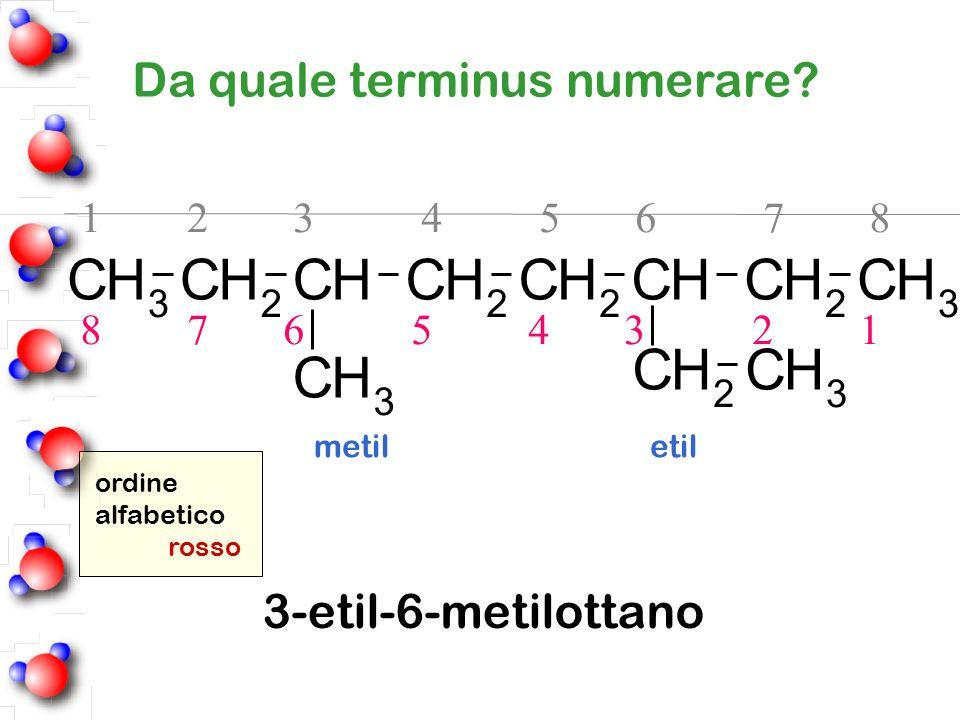 C H Da quale terminus numerare 3-etil-6-metilottano 1 2 3 4 5 6 7 8