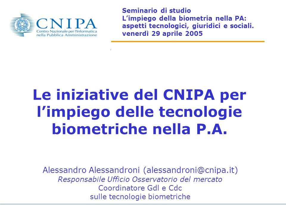 Seminario di studio L'impiego della biometria nella PA: aspetti tecnologici, giuridici e sociali. venerdì 29 aprile 2005.
