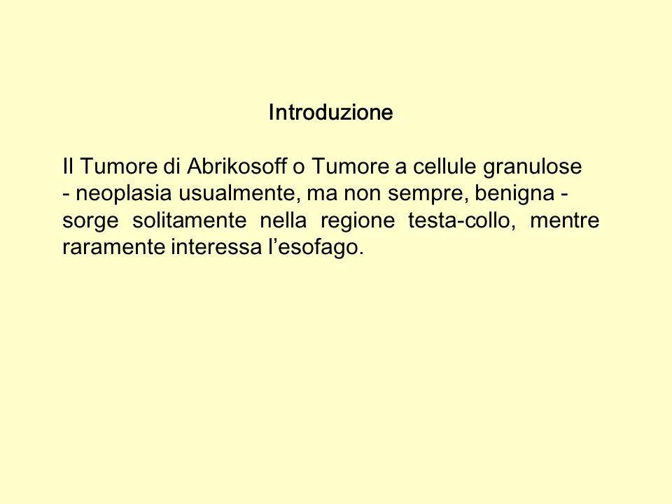 Introduzione Il Tumore di Abrikosoff o Tumore a cellule granulose. - neoplasia usualmente, ma non sempre, benigna -
