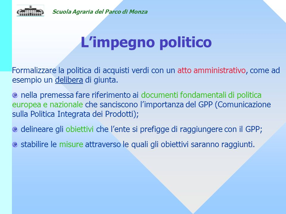 18/05/07 L'impegno politico. Formalizzare la politica di acquisti verdi con un atto amministrativo, come ad esempio un delibera di giunta.