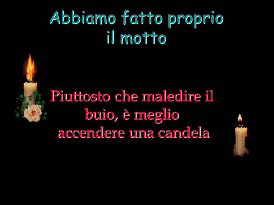 Piuttosto che maledire il buio, è meglio accendere una candela