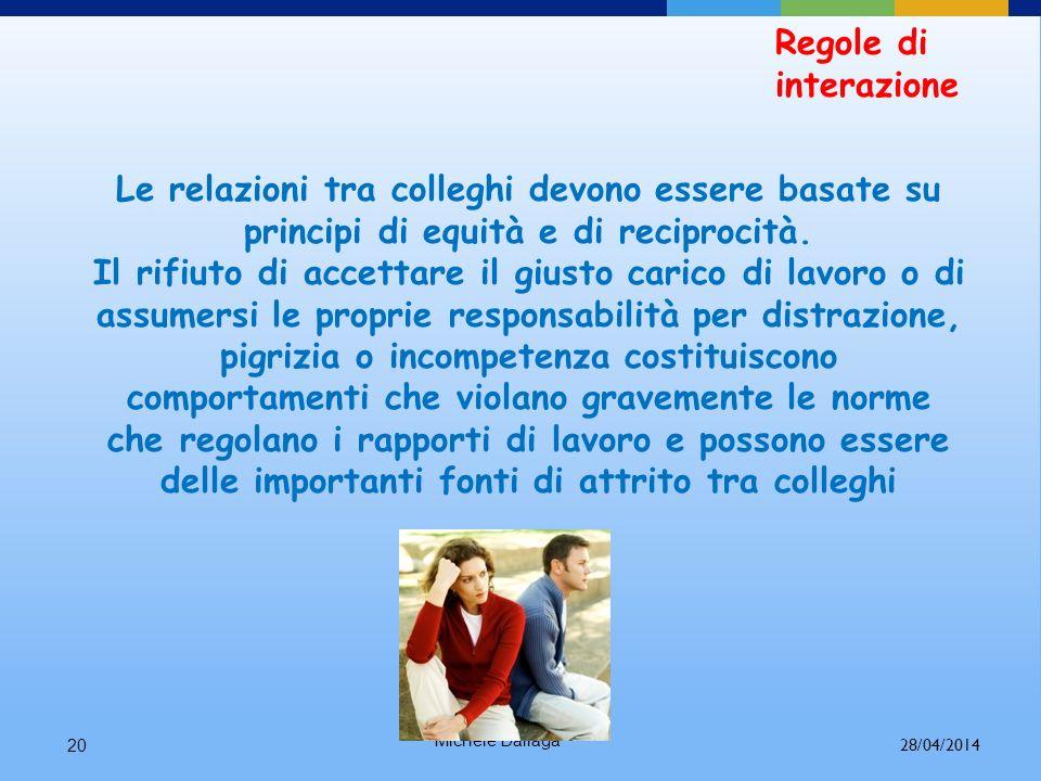 Regole di interazione Le relazioni tra colleghi devono essere basate su principi di equità e di reciprocità.