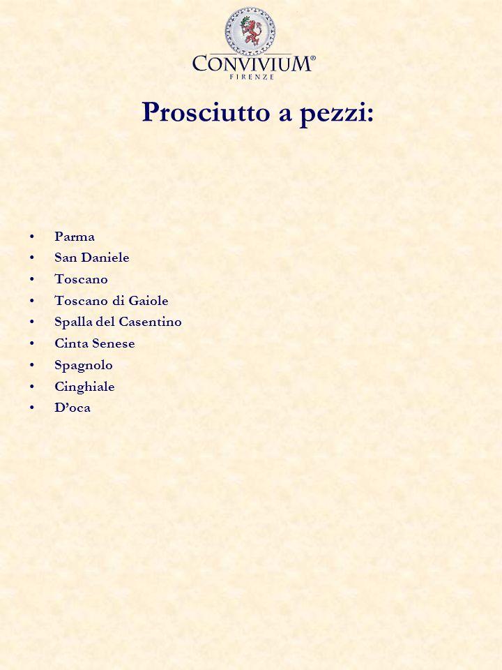 Prosciutto a pezzi: Parma San Daniele Toscano Toscano di Gaiole