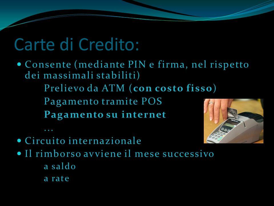 Carte di Credito: Consente (mediante PIN e firma, nel rispetto dei massimali stabiliti) Prelievo da ATM (con costo fisso)