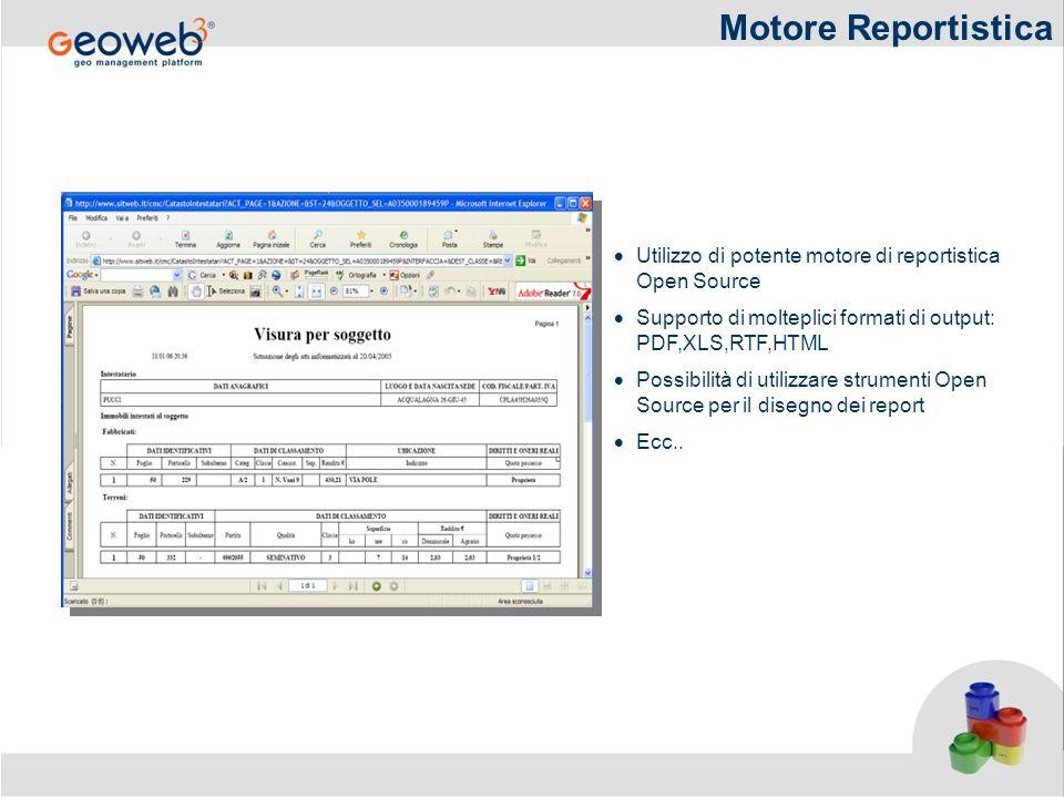 Motore Reportistica Utilizzo di potente motore di reportistica Open Source. Supporto di molteplici formati di output: PDF,XLS,RTF,HTML.