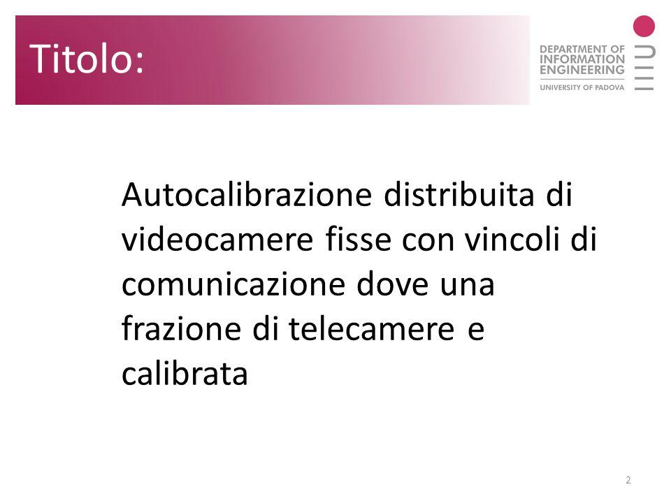 Titolo: Autocalibrazione distribuita di videocamere fisse con vincoli di comunicazione dove una frazione di telecamere e calibrata.
