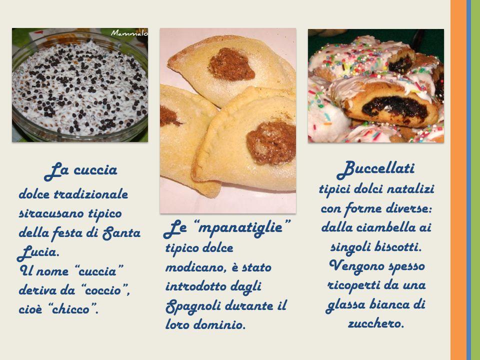 La cuccia dolce tradizionale siracusano tipico della festa di Santa Lucia. Il nome cuccia deriva da coccio , cioè chicco .