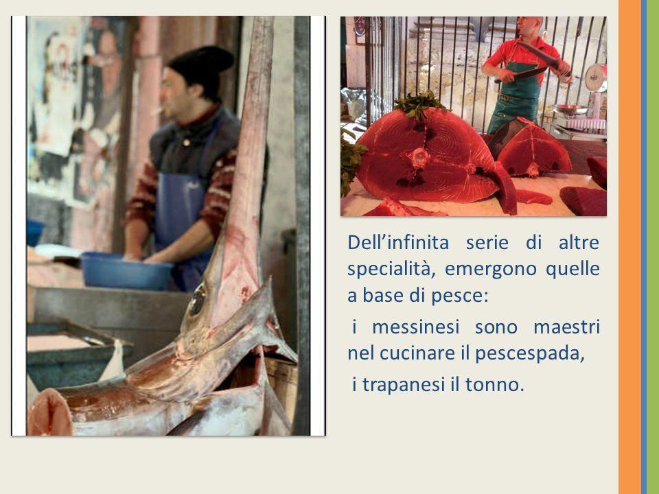 Dell'infinita serie di altre specialità, emergono quelle a base di pesce:
