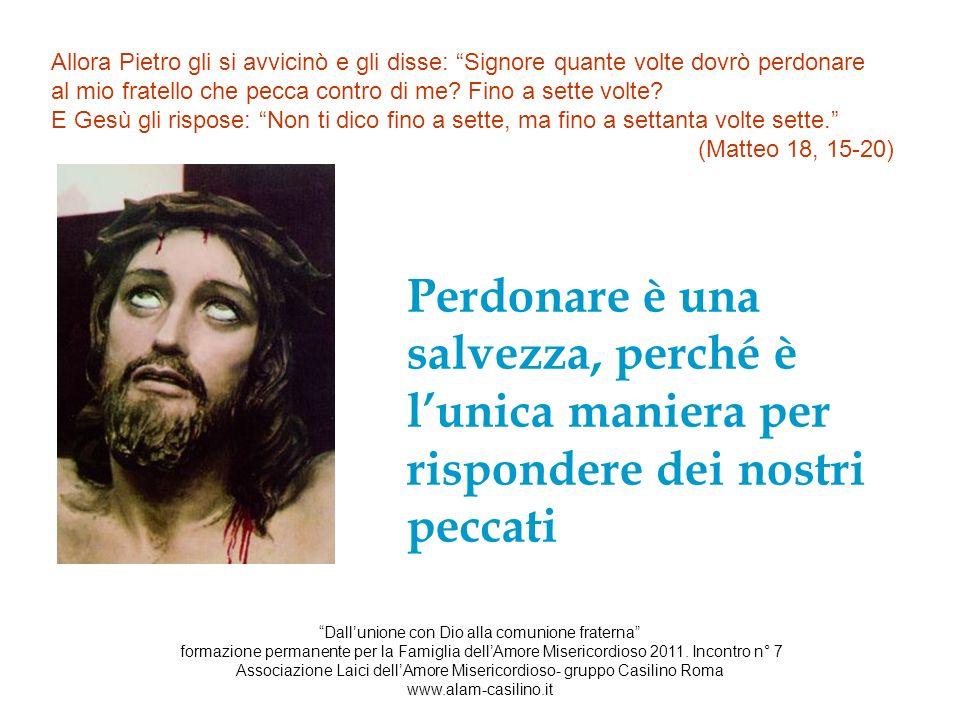 Allora Pietro gli si avvicinò e gli disse: Signore quante volte dovrò perdonare