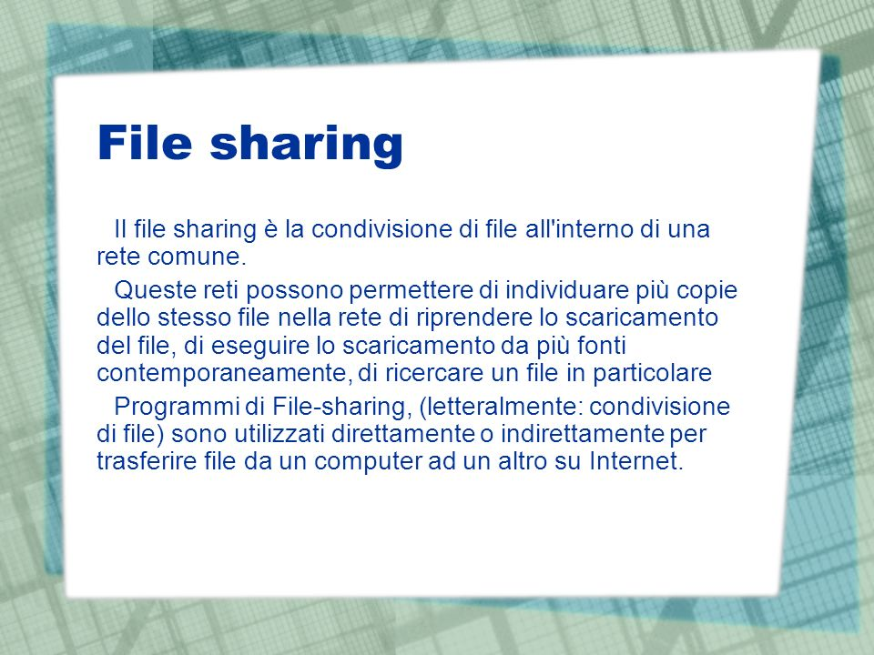 File sharing Il file sharing è la condivisione di file all interno di una rete comune.