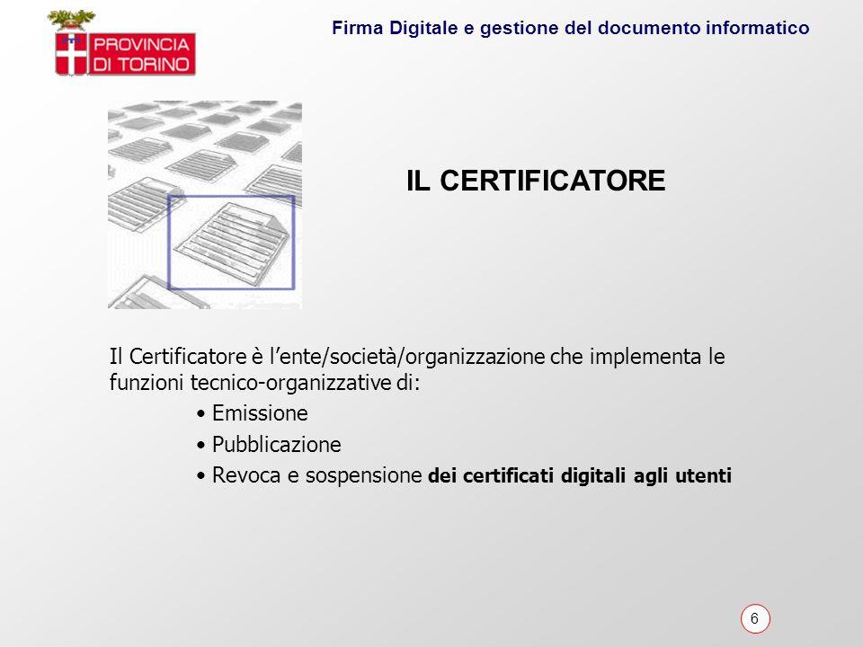 IL CERTIFICATORE Il Certificatore è l'ente/società/organizzazione che implementa le funzioni tecnico-organizzative di: