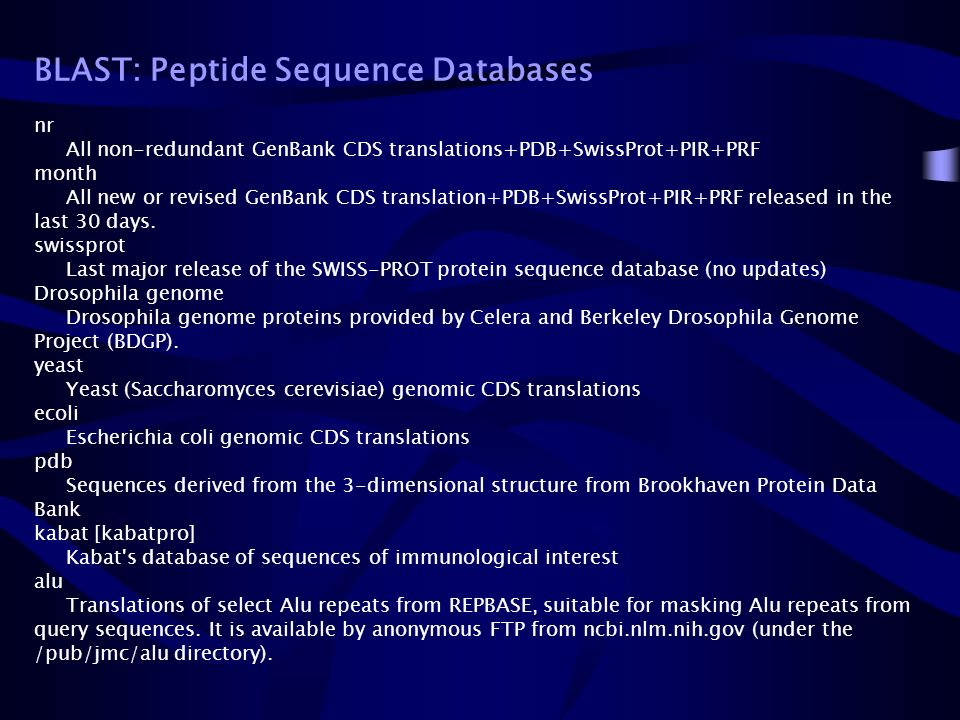 BLAST: Peptide Sequence Databases nr All non-redundant GenBank CDS translations+PDB+SwissProt+PIR+PRF month All new or revised GenBank CDS translation+PDB+SwissProt+PIR+PRF released in the last 30 days.