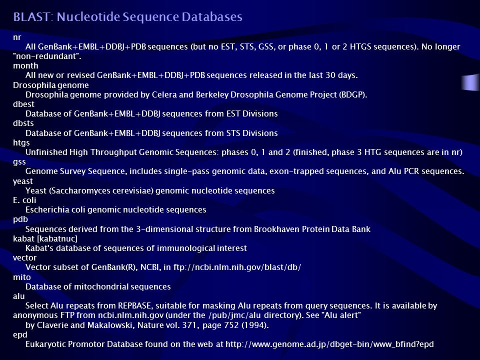 BLAST: Nucleotide Sequence Databases nr All GenBank+EMBL+DDBJ+PDB sequences (but no EST, STS, GSS, or phase 0, 1 or 2 HTGS sequences).