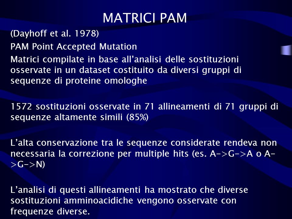 MATRICI PAM (Dayhoff et al. 1978) PAM Point Accepted Mutation