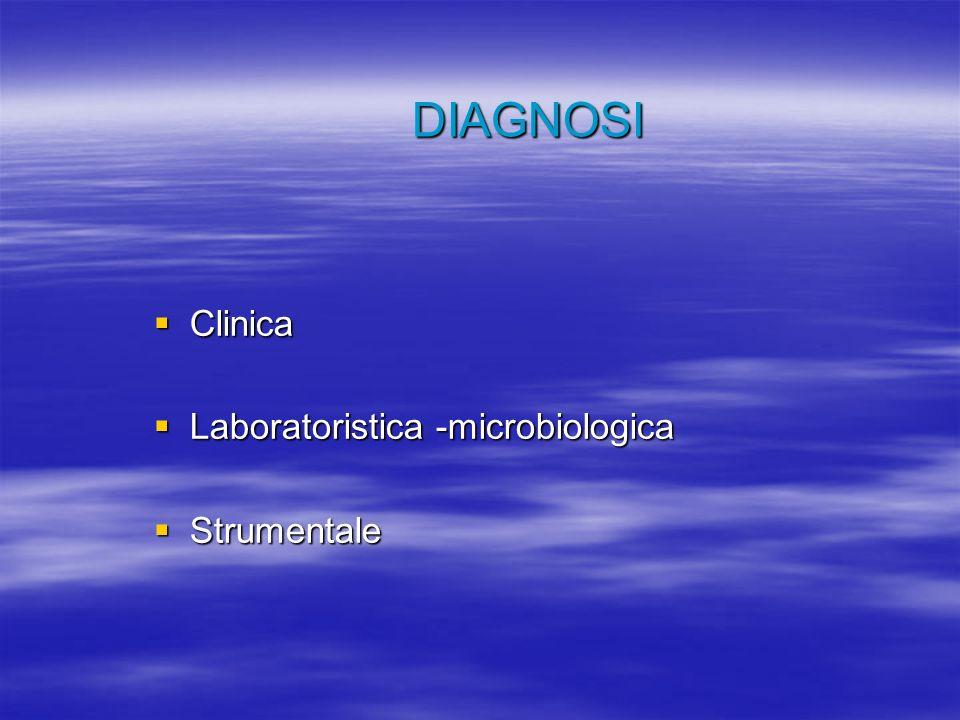 DIAGNOSI Clinica Laboratoristica -microbiologica Strumentale