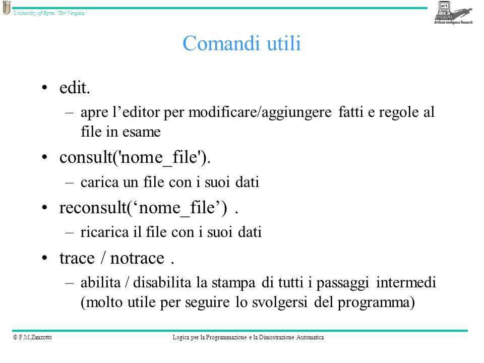Comandi utili edit. consult( nome_file ). reconsult('nome_file') .