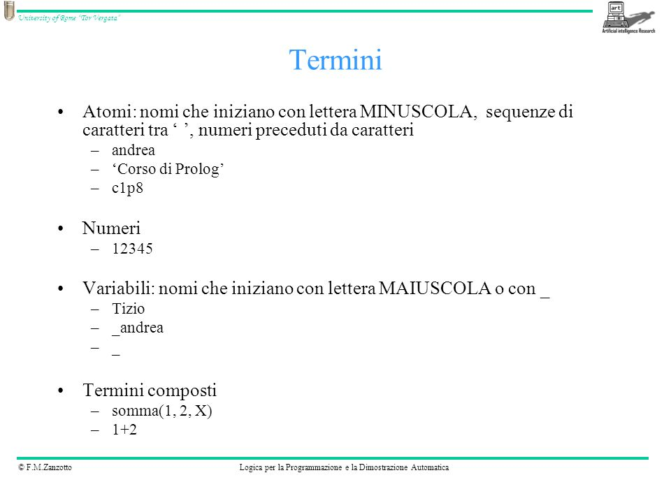Termini Atomi: nomi che iniziano con lettera MINUSCOLA, sequenze di caratteri tra ' ', numeri preceduti da caratteri.