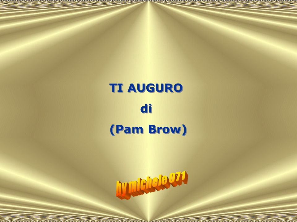 TI AUGURO di (Pam Brow) by michele 071