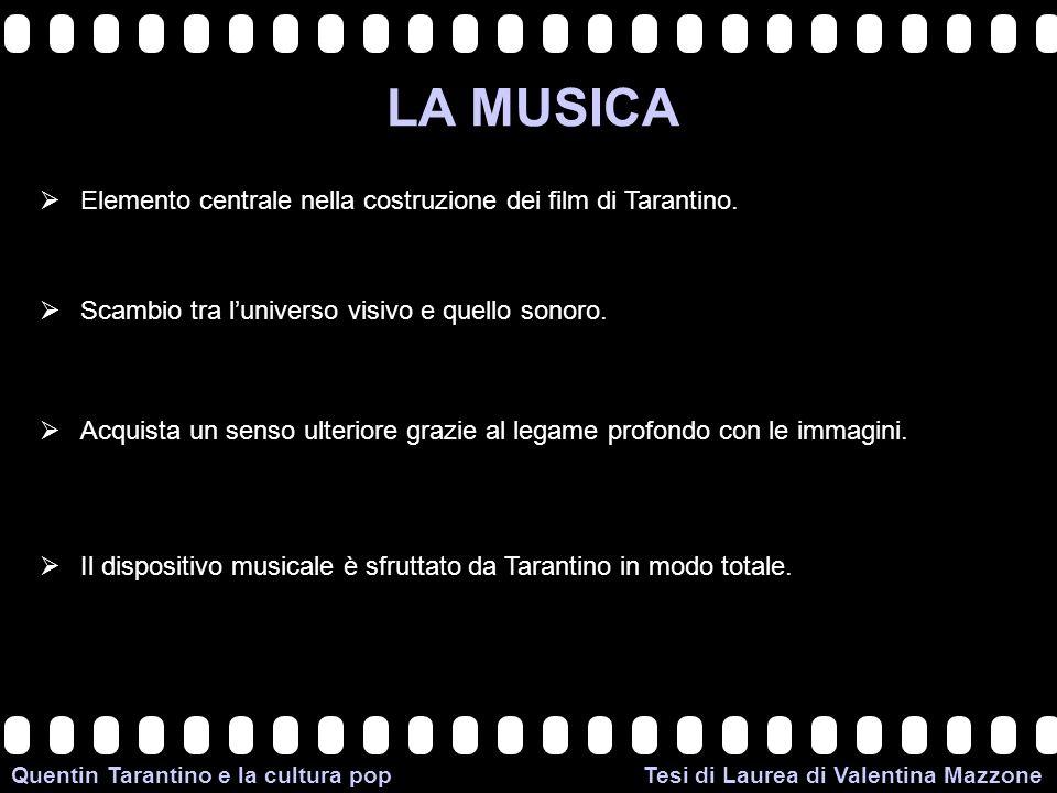 LA MUSICA Elemento centrale nella costruzione dei film di Tarantino.