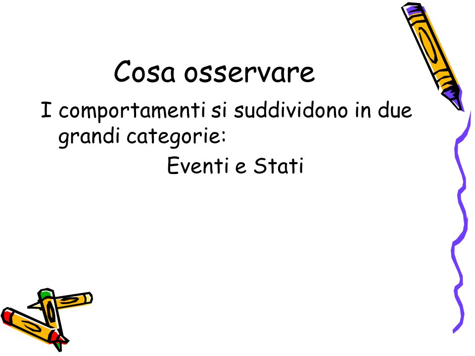 Cosa osservare I comportamenti si suddividono in due grandi categorie: