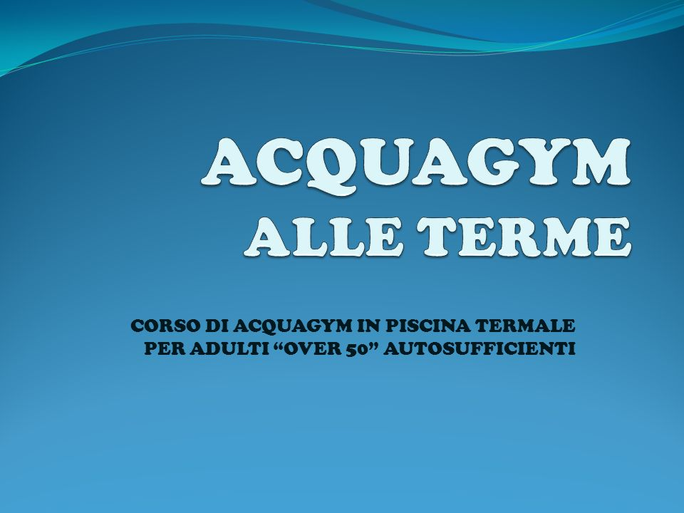 ACQUAGYM ALLE TERME CORSO DI ACQUAGYM IN PISCINA TERMALE PER ADULTI OVER 50 AUTOSUFFICIENTI