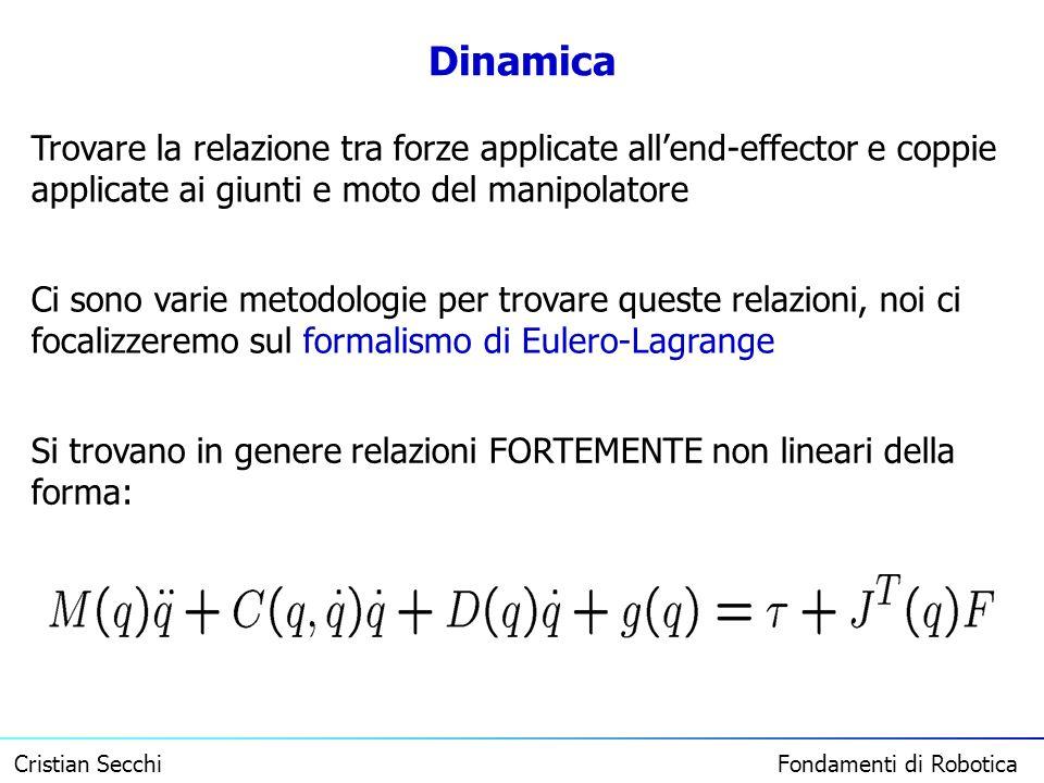 Dinamica Trovare la relazione tra forze applicate all'end-effector e coppie applicate ai giunti e moto del manipolatore.