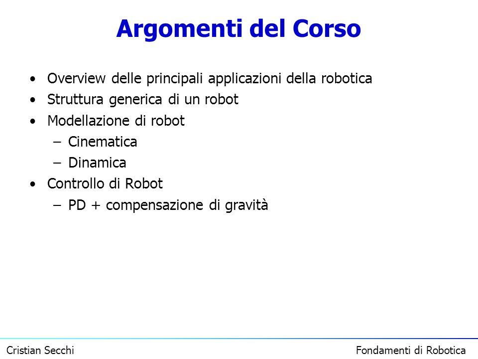 Argomenti del Corso Overview delle principali applicazioni della robotica. Struttura generica di un robot.