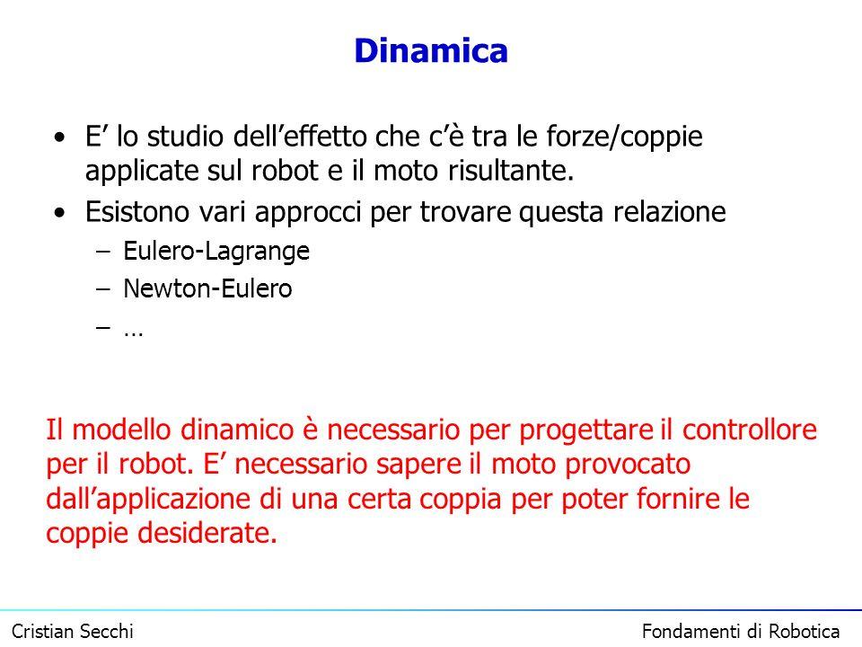 Dinamica E' lo studio dell'effetto che c'è tra le forze/coppie applicate sul robot e il moto risultante.