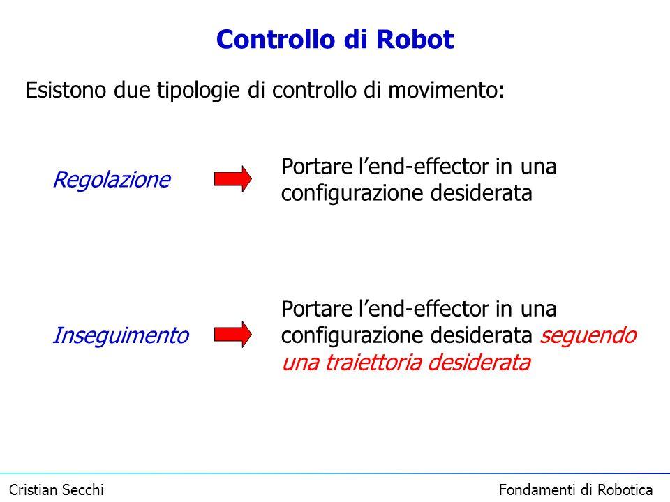 Controllo di Robot Esistono due tipologie di controllo di movimento: