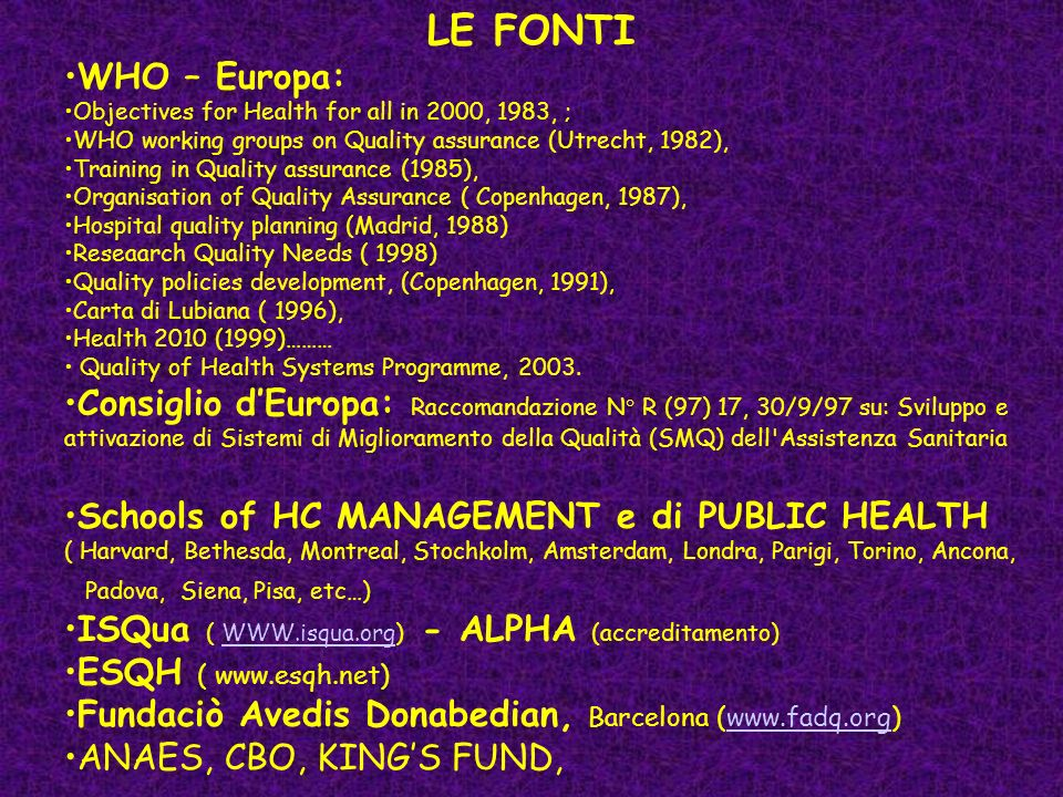 LE FONTI WHO – Europa: Objectives for Health for all in 2000, 1983, ; WHO working groups on Quality assurance (Utrecht, 1982),