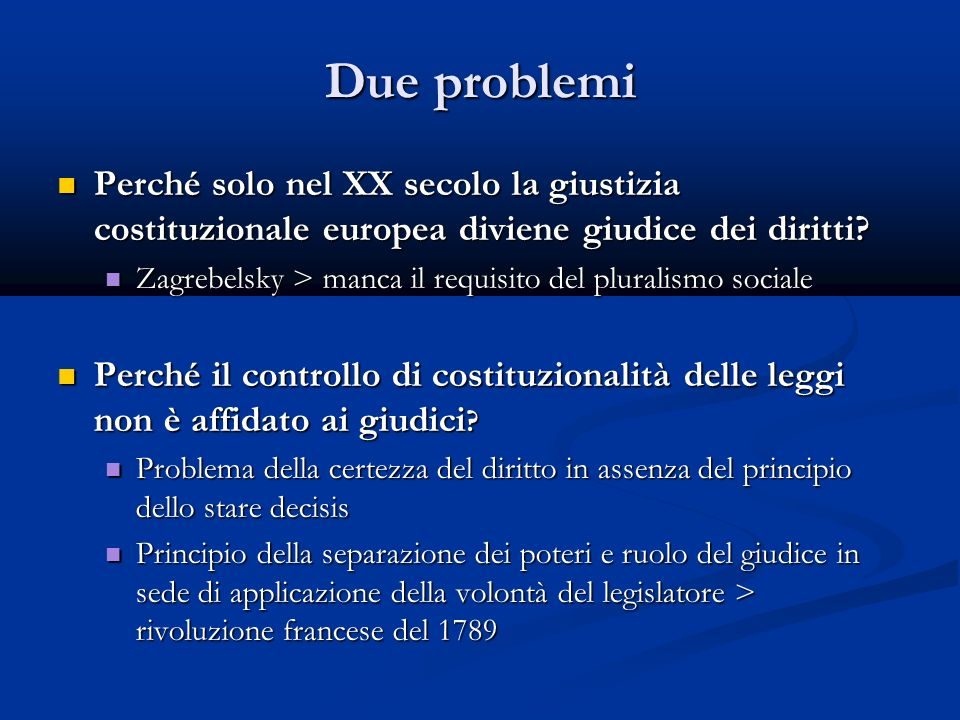 Due problemi Perché solo nel XX secolo la giustizia costituzionale europea diviene giudice dei diritti