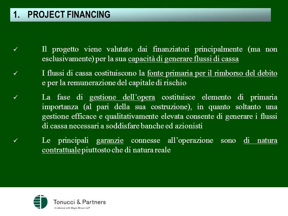 PROJECT FINANCING Il progetto viene valutato dai finanziatori principalmente (ma non esclusivamente) per la sua capacità di generare flussi di cassa.