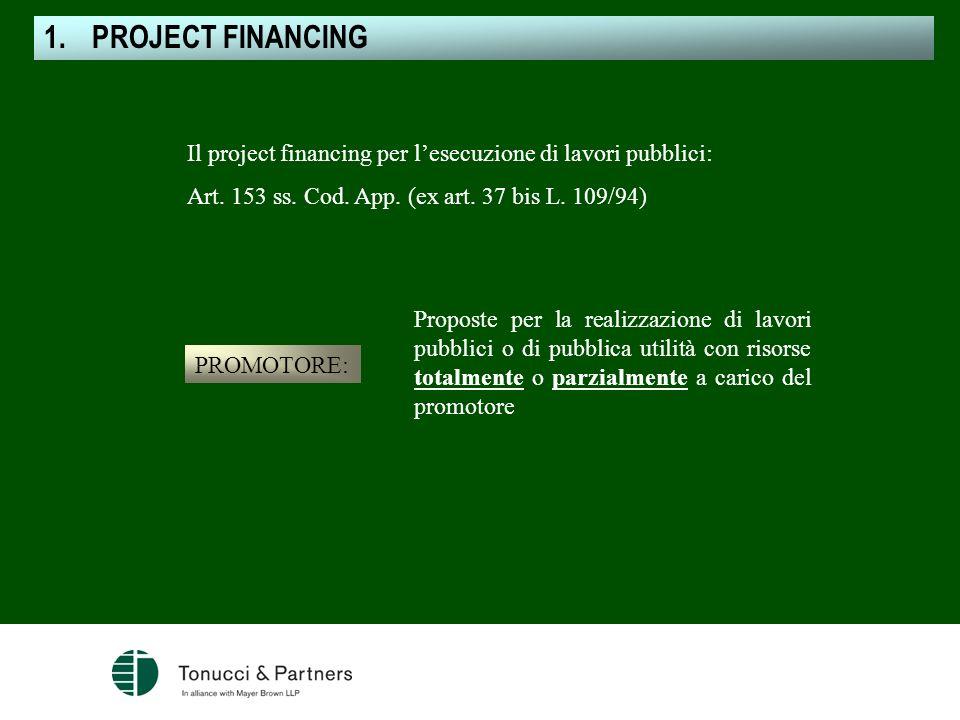 PROJECT FINANCING Il project financing per l'esecuzione di lavori pubblici: Art. 153 ss. Cod. App. (ex art. 37 bis L. 109/94)