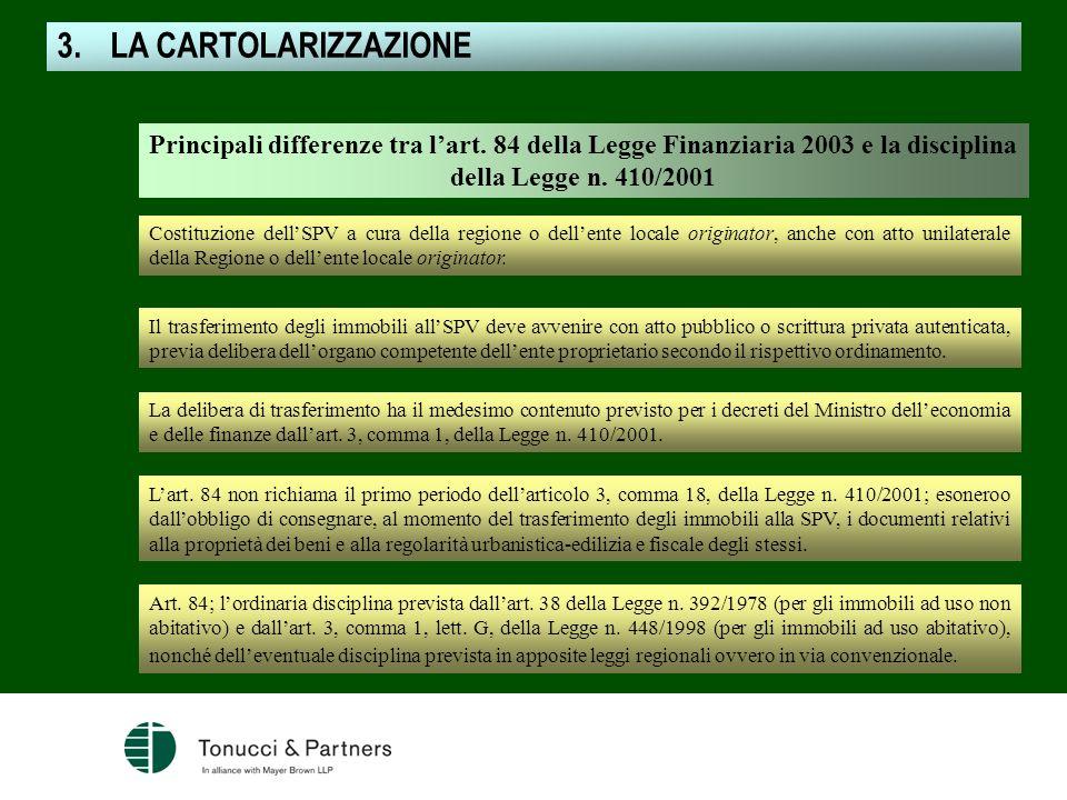LA CARTOLARIZZAZIONE Principali differenze tra l'art. 84 della Legge Finanziaria 2003 e la disciplina della Legge n. 410/2001.